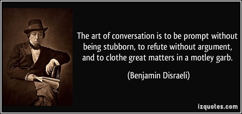 The Art Of Conversation Quotes Google Search Benjamin Disraeli Quotes Hero Quotes Conversation Quotes