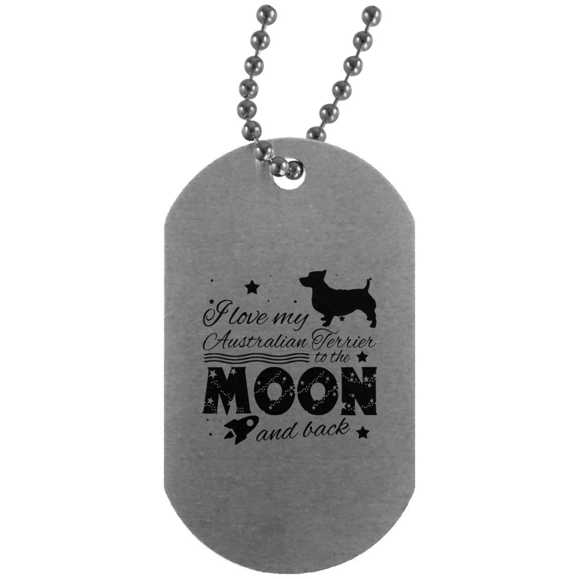 Love My Australian Terrier To The Moon And Back Dog Tag