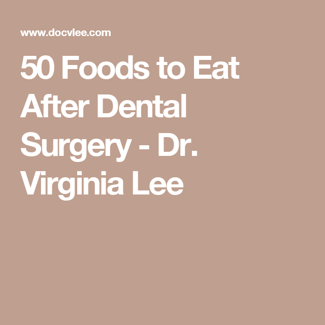 50 Foods To Eat After Dental Surgery Dental Surgery Food After Wisdom Teeth Soft Foods