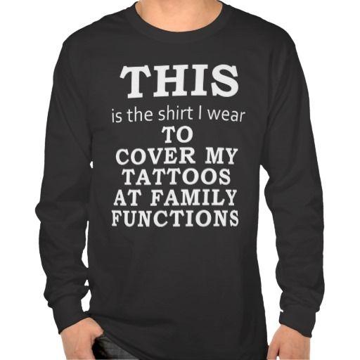 The Shirt I Wear To Cover My Tattoos Family Dark Zazzle Com How To Wear I Tattoo Shirts