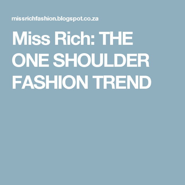 Miss Rich: THE ONE SHOULDER FASHION TREND
