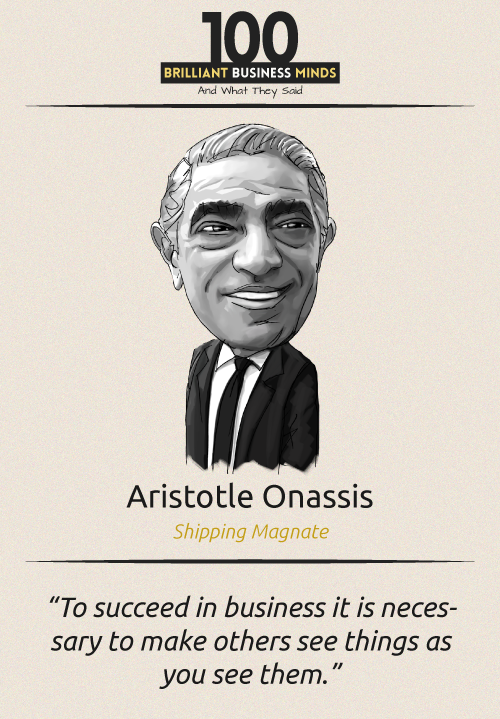 Top 100 Inspirational Quotes From The Most Brilliant Minds In Business Business Inspiration Quotes Inspirational Quotes Aristotle Onassis