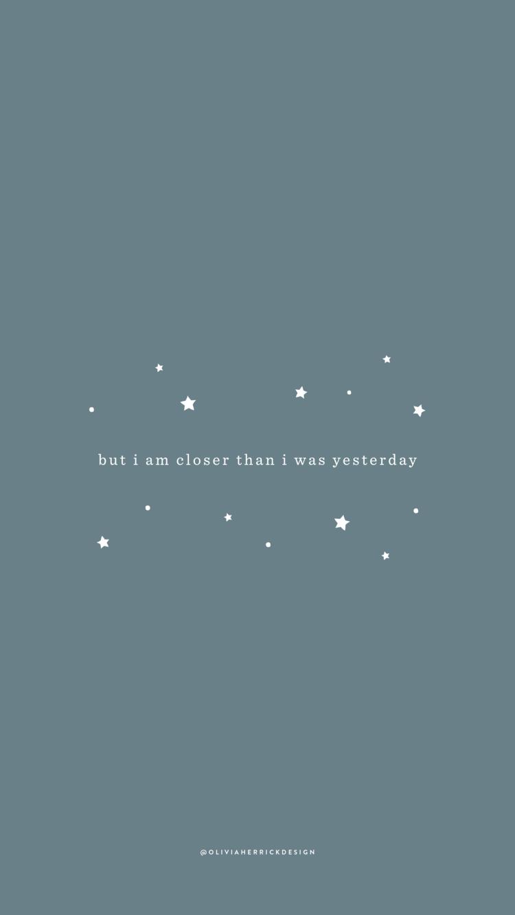 Free Phone Wallpaper: Closer Than I Was Yesterday — Olivia Herrick Design
