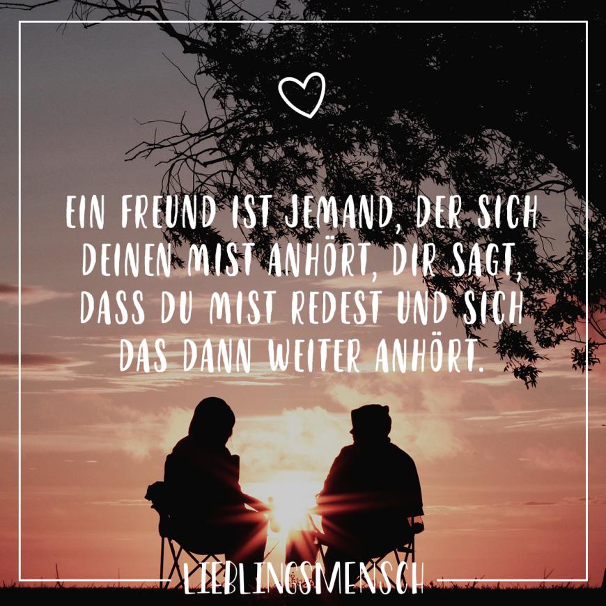 Visual Statements®️️ Ein Freund ist jemand, der sich deinen Mist anhörst, dir sagt, dass Mist redest und sich das dann weiter anhört. Sprüche / Zitate / Quotes / Lieblingsmensch / Freundschaft / Beziehung / Liebe / Familie / tiefgründig / lustig / schön / nachdenken