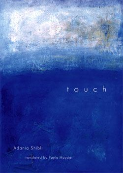 Touch By Adania Shibli Translated By Paula Haydar Palestinian Literature Entertaining Books Books Ebooks