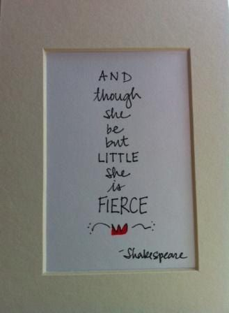 And Though She Be But Little, She Is Fierce... for a baby girl