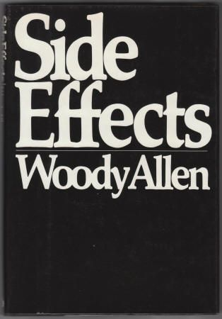 Side Effects by Woody Allen. Hardcover with Dust Jacket, As New-, 1980, 7th Printing, Random House, size 5 5/8 x 8 1/2 inches, 164 pages, O/P edition. The third volume of collected musings by Woody that originally appeared in The New Yorker, The New Republic and elsewhere. $12