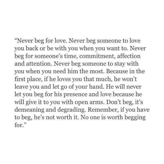 Never Beg For Love He Was A Monster I Loved Love Quotes Quotes