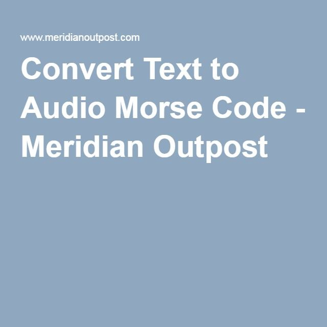 Convert Text to Audio Morse Code - Meridian Outpost