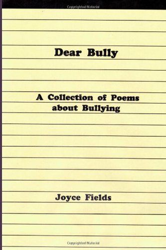 Dear Bully: A Collection of Poems about Bullying by Joyce Fields ...