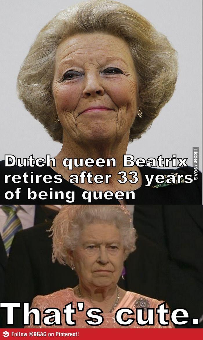 Queen Elizabeth About Dutch Queen S Retirement Queen Elizabeth Memes Dutch Queen Memes