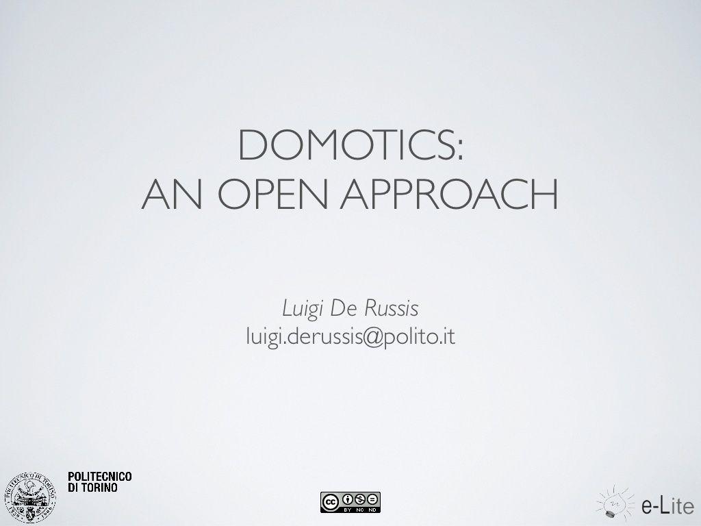 domotics-an-open-approach by Luigi De Russis via Slideshare