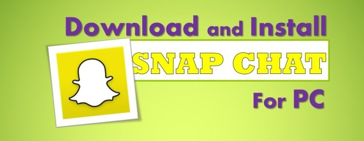 Download and Install SNAPCHAT app for your PC without any