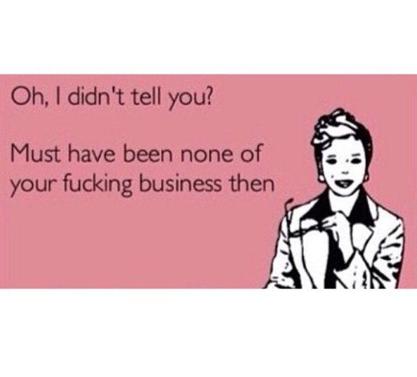 Because It S None Of Their Businessssssss Business Quotes Funny Mind Your Own Business Quotes Laugh Out Loud