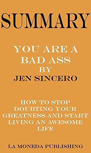 Summary Of You Are A Badass How To Stop Doubting Your Greatness And Start Living An Awesome Life By Je Download For Free In 2020 Greatful Reading Summary Jen Sincero