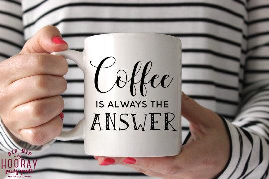Cup, Custom Tasse, Kaffeetasse, Kaffee ist immer die Antwort, Custom Becher, besten Freund Geschenk, Kaffee Liebhaber Geschenk, Custom Geschenk, Co Arbeiter gaben, Becher