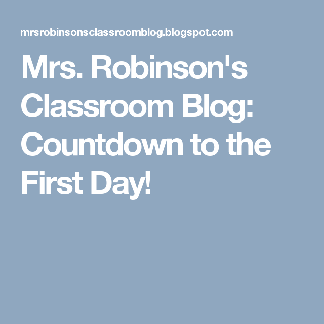 Mrs. Robinson's Classroom Blog: Countdown to the First Day!