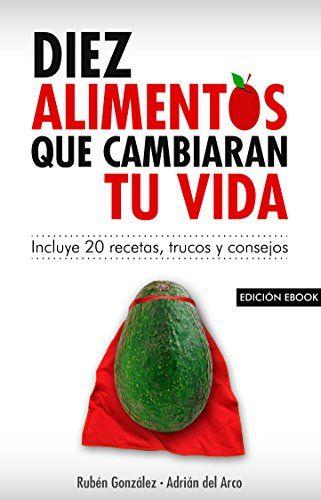 10 Alimentos Que Cambiaran Tu Vida Incluye 20 Recetas Spanish Edition Cambiar De Vida Recetas Alimentos