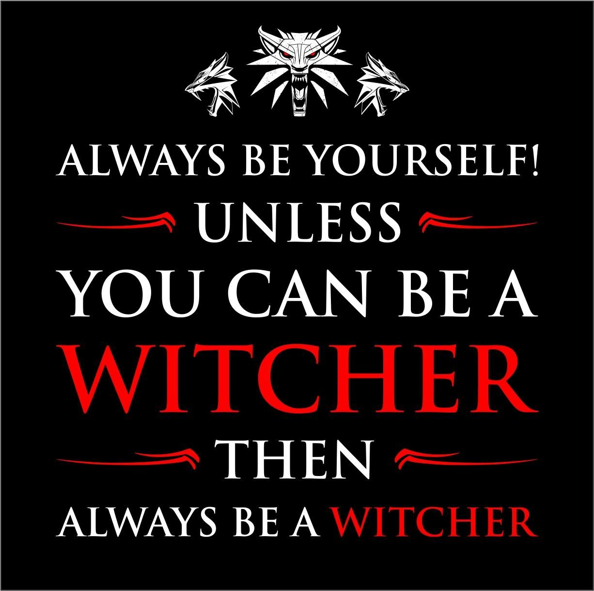 Always Be Yourself Unless You Can Be A Witcher Thewitcher3 Ps4 Wildhunt Ps4share Games Gaming Thewit The Witcher Books The Witcher Wild Hunt The Witcher