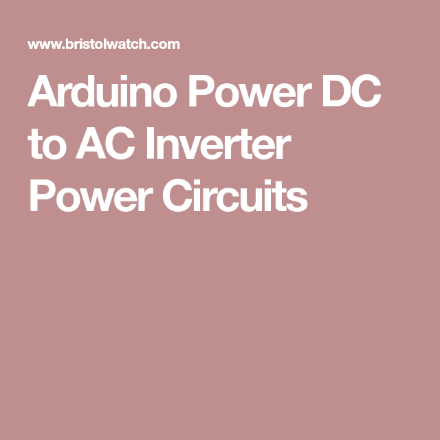 Arduino Power DC to AC Inverter Power Circuits | Arduino