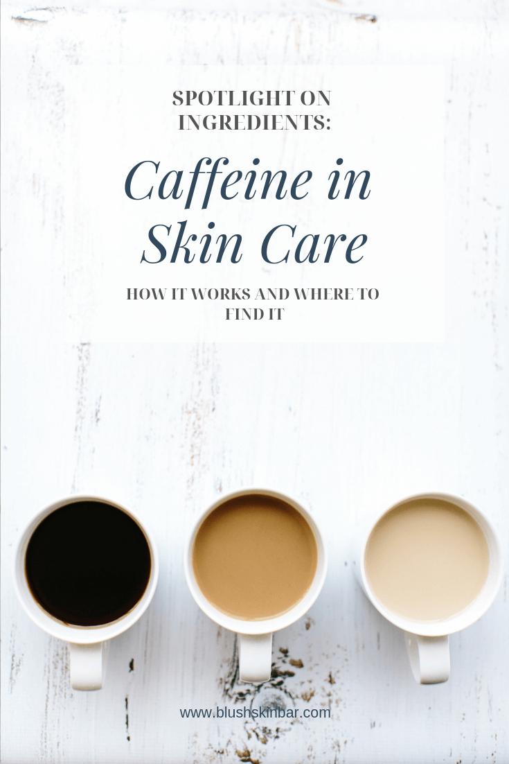 Spotlight On Ingredients Caffeine In Skin Care Skin Care Skin Bar Eye Skin Care