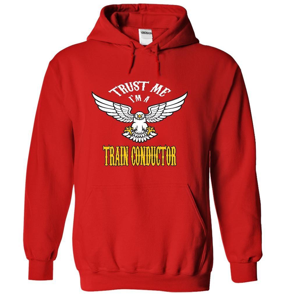 Trust me, Im a train conductor t shirts, t-shirts, shir T Shirt, Hoodie, Sweatshirt