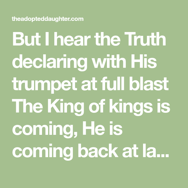 But I Hear The Truth Declaring With His Trumpet At Full Blast The King Of Kings Is Coming He Is Coming Back At La In 2020 He Is Coming Truth And