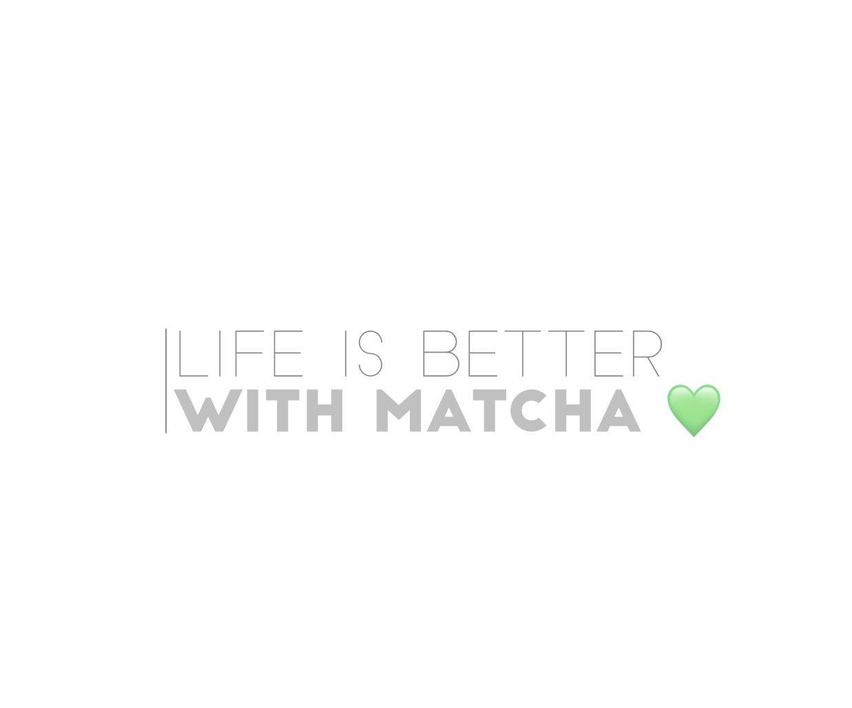 Life is good with Matcha