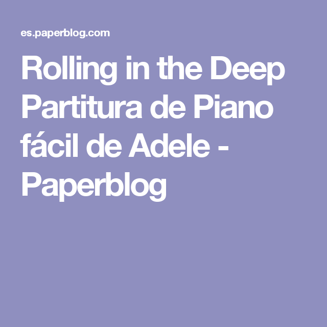Rolling in the Deep Partitura de Piano fácil de Adele - Paperblog