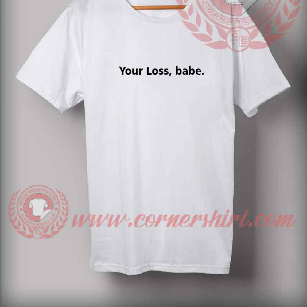Your Loss Babe Quotes T shirt //Price: $14.50//     #graphictees