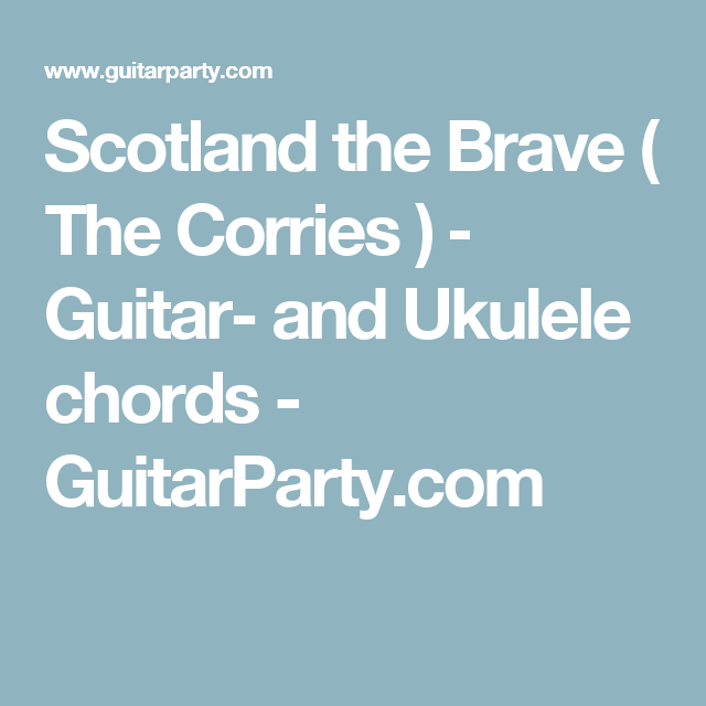 Scotland the Brave ( The Corries ) ‒ Guitar- and Ukulele chords ...