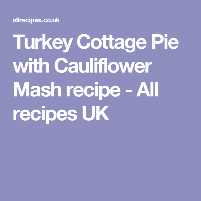 Turkey cottage pie with cauliflower mash | Recipe | Mashed ...