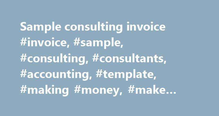Sample consulting invoice #invoice, #sample, #consulting - consulting invoice sample