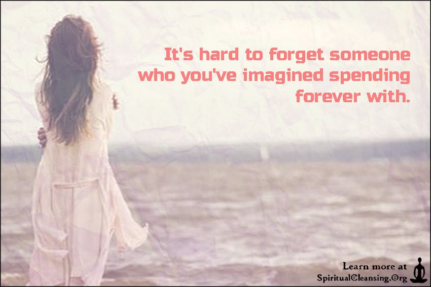 To hard forget you someone love is it How to