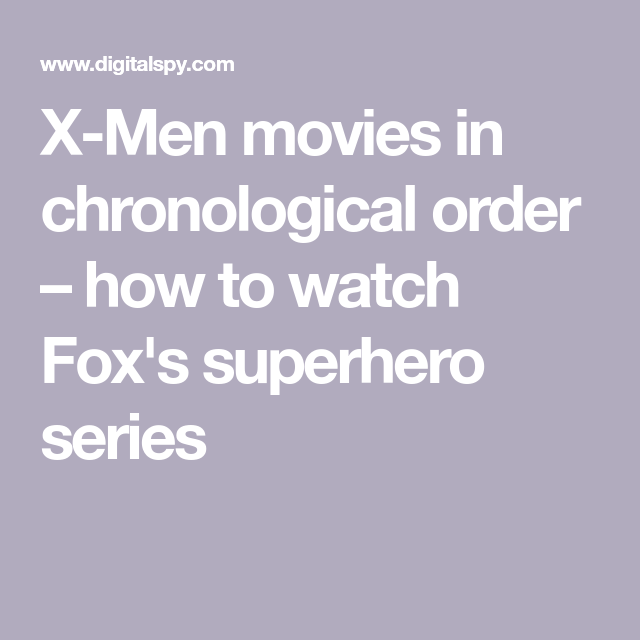 Here S How To Watch The X Men Movies In Order Man Movies X Men Superhero Series