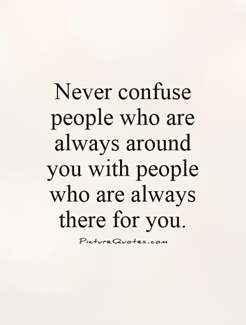 Quote Of The Day Never Confuse People Who Are Always Around You