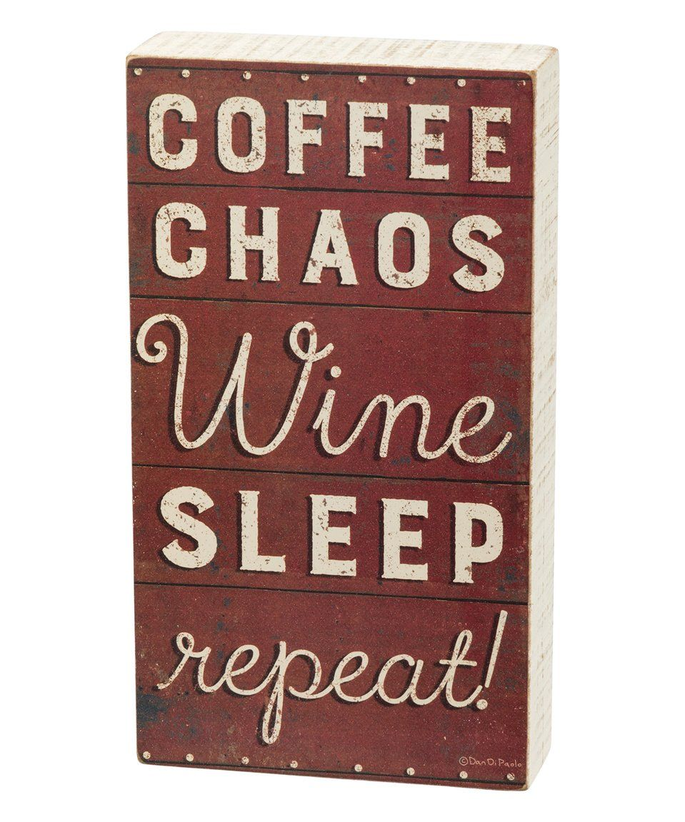 Take A Look At This Coffee Chaos Wine Sleep Block Sign Today Signs Chaos Box Signs