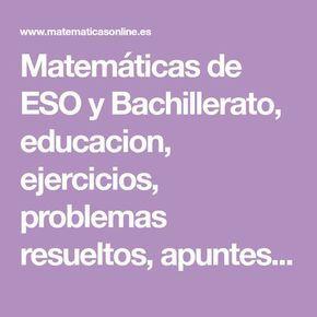 Matemáticas De Eso Y Bachillerato Educacion Ejercicios Problemas Resueltos Apuntes Y Examenes De Matemáticas Bachillerato Exámen De Matemáticas Matematicas
