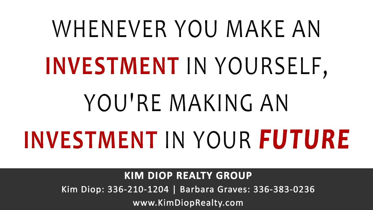 Whenever you make an INVESTMENT in yourself, you're making