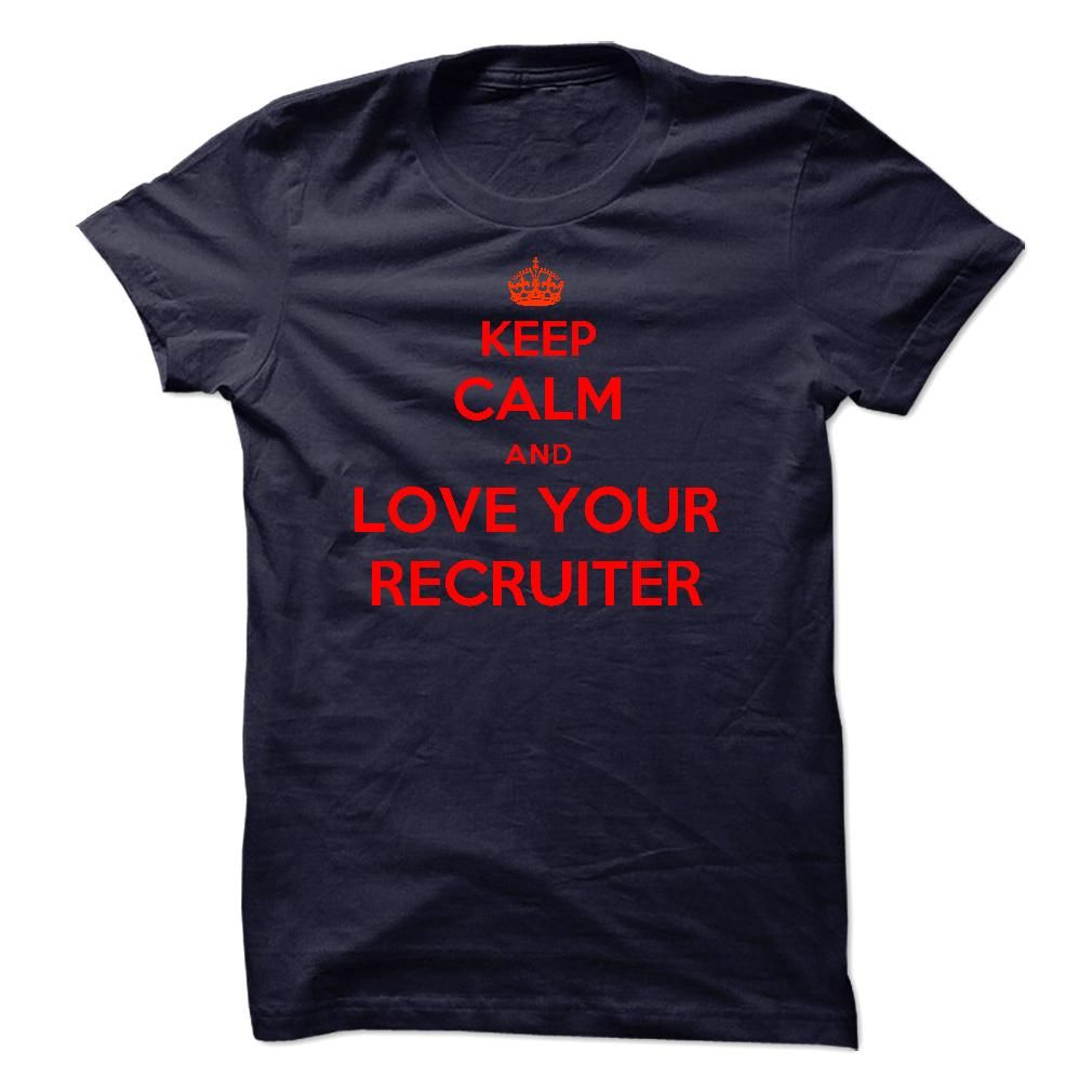 Keep Calm and Love your Recruiter T Shirt, Hoodie, Sweatshirt
