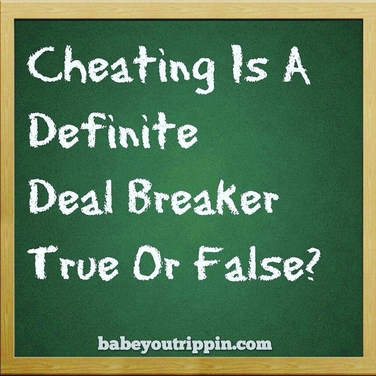 Cheating is a definite deal breaker    True or False