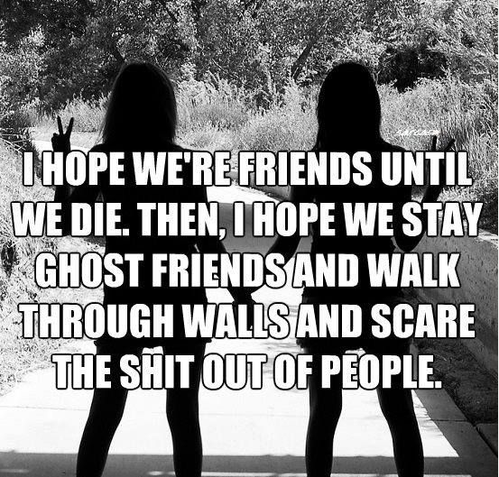 "We Re Not Friends Quotes: ""I Hope We're Friends Until We Die. Then, I Hope We Stay"