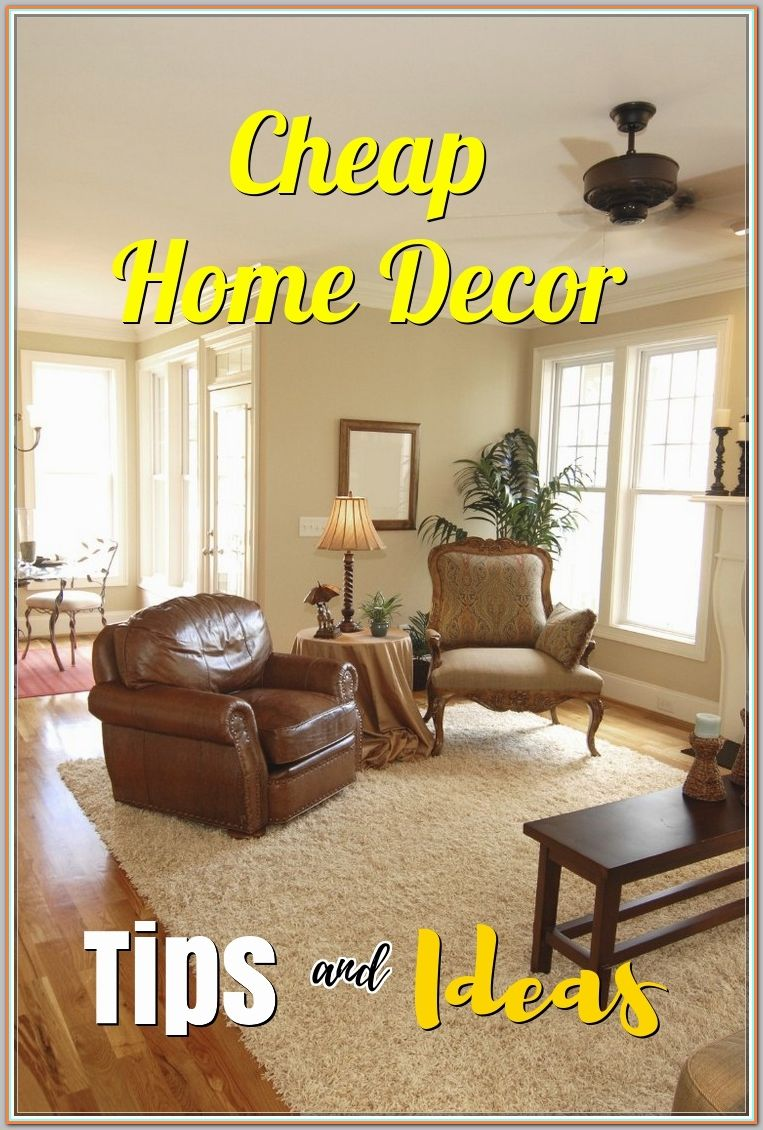 Cheap Home Decor Tips To Help Your Home Look Its Best Cheap Home