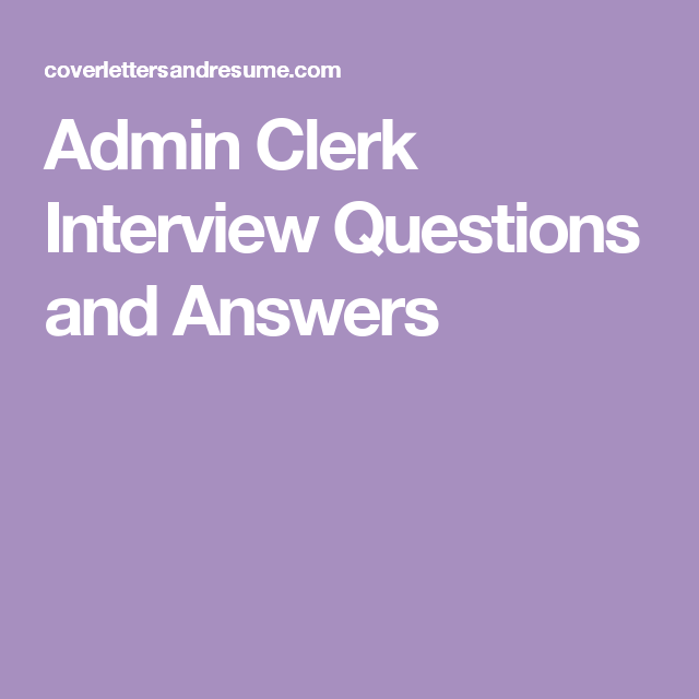 admin clerk interview questions and answers - Clerk Interview Questions And Answers