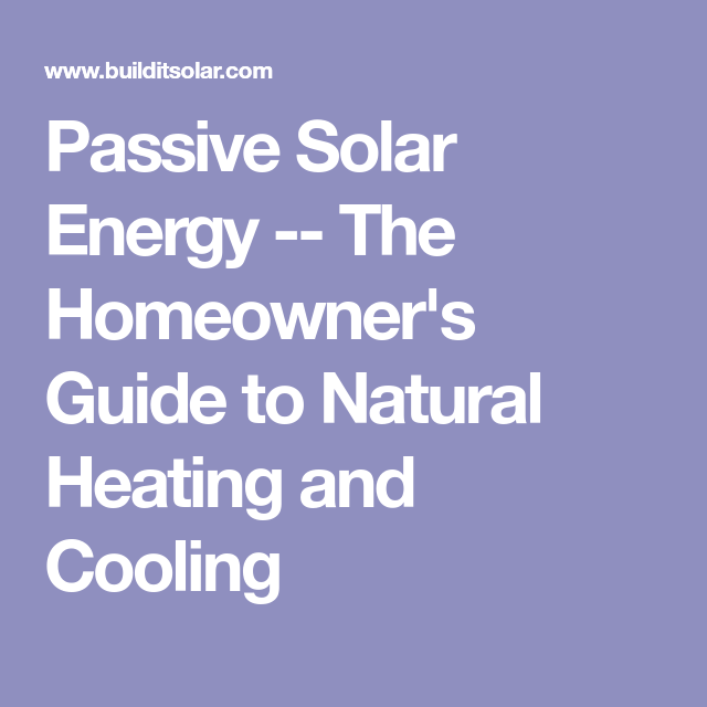 Passive Solar Energy The Homeowner S Guide To Natural Heating