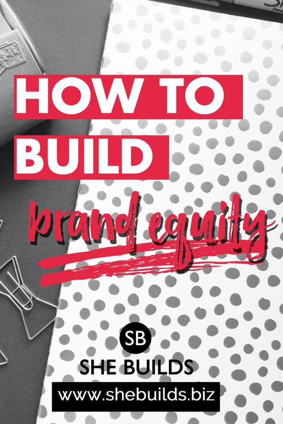 How to Build Brand Equity — She Builds
