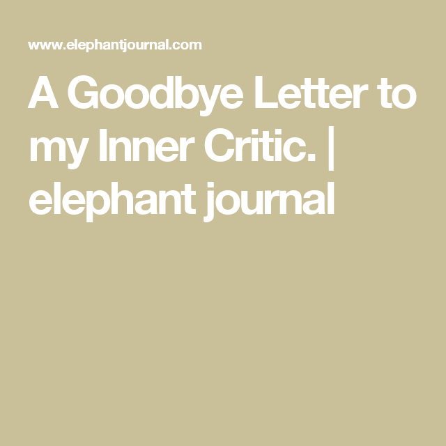A Goodbye Letter To My Inner Critic  Elephant Journal  Read