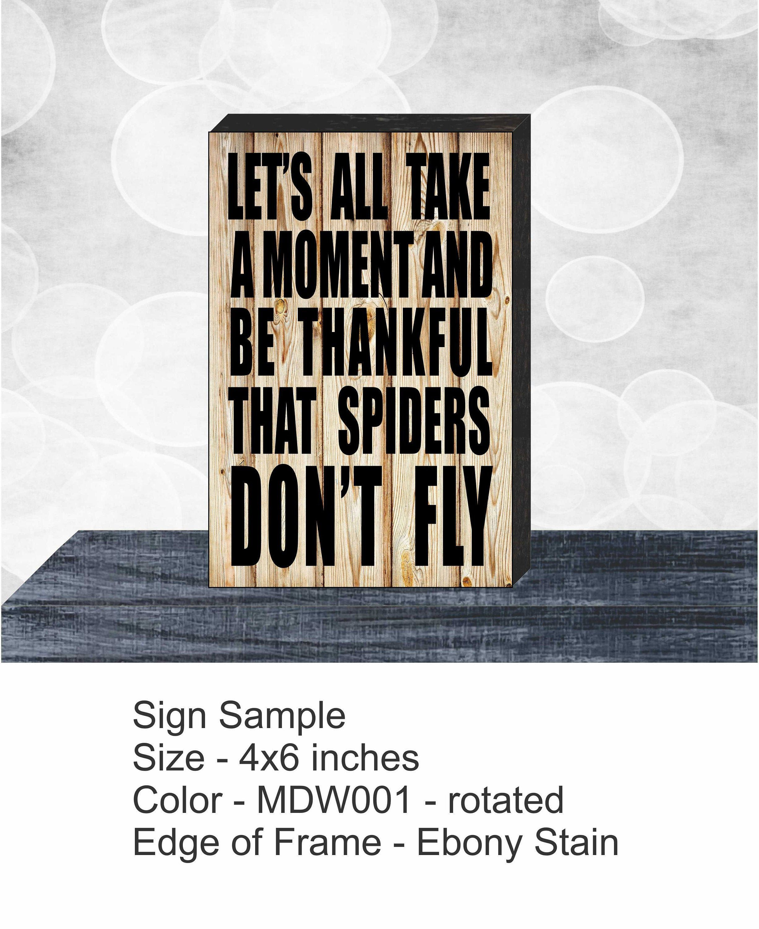 Desk Wood Sign Lets all take a moment and be thankful that spiders dont fly office decor Brown office decor Colorful office decor Fall office decor Green office decor Hal...