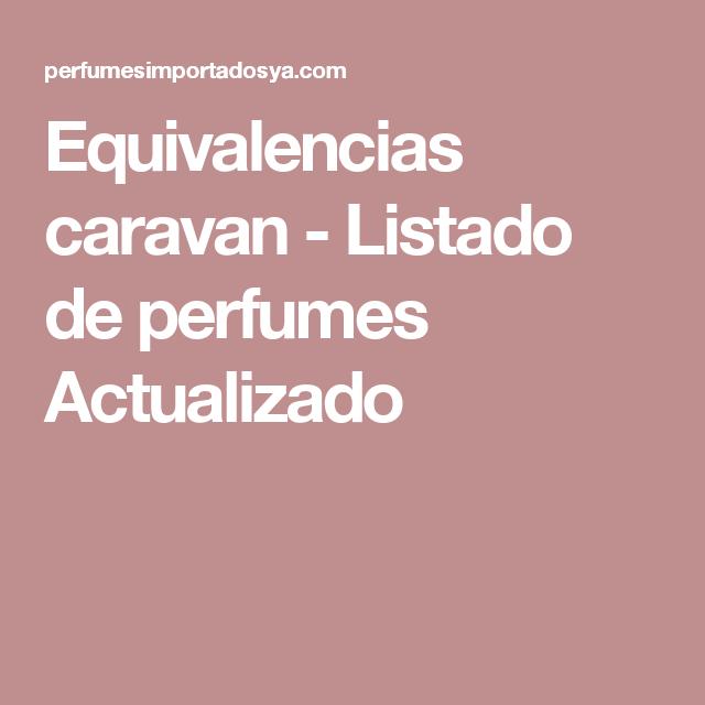 Equivalencias Caravan Listado De Perfumes Actualizado Chicas En
