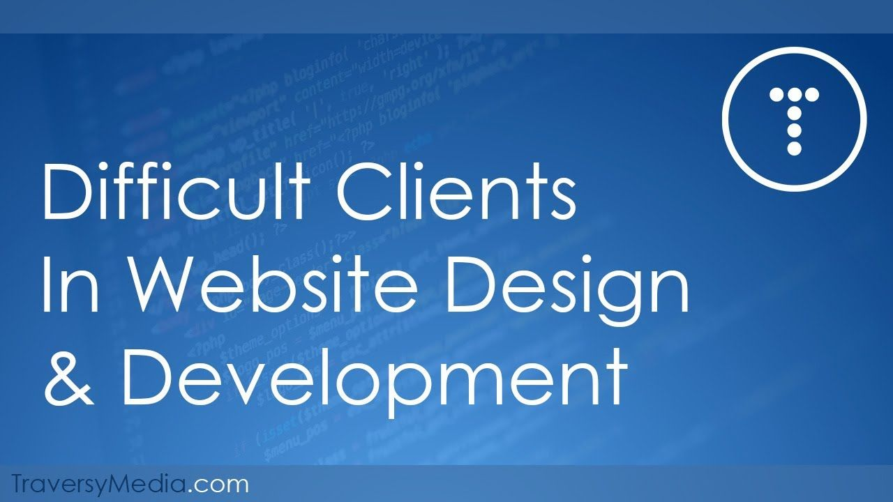 Difficult Clients In Web Design & Development Good talk